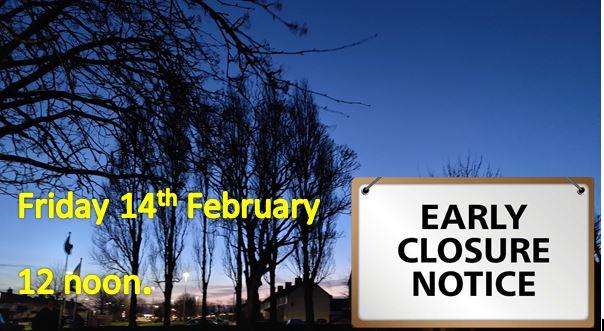 14 February – School closes at 12.00